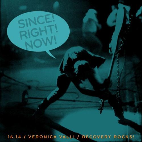 16.14: Veronica Valli / Recovery Rocks!