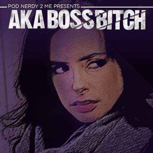 Episode 16 - AKA Boss Bitch
