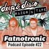 The Deep&Disco / Razor-N-Tape Podcast Episode #22  Fatnotronic