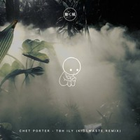 Chet Porter - tbh ily (Kidswaste Remix)