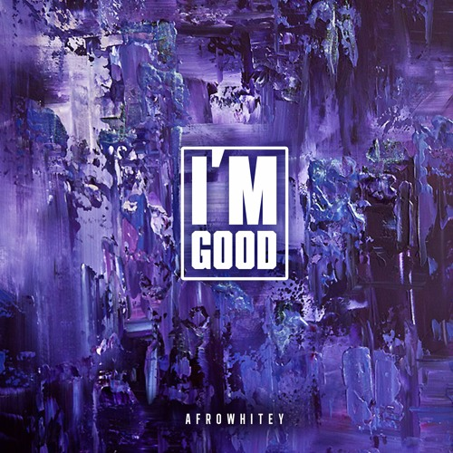 AfroWhitey - Im Good (Out Now!)