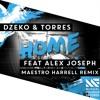 Dzeko & Torres - Home Feat. Alex Joseph(Maestro Harrell Remix)