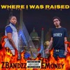 Where I Was Raised - Emoney ft ZBandzz