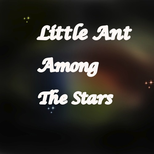 Little Ant Among The Stars