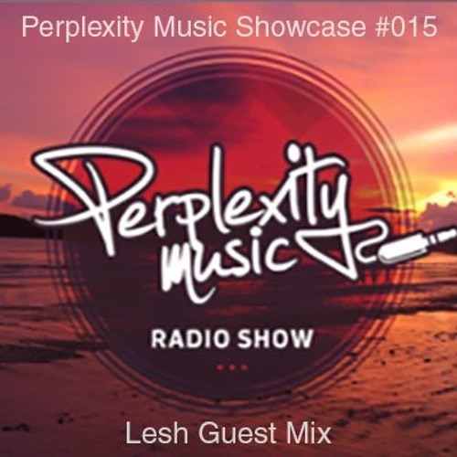 Perplexity Music Showcase 015 - Lesh Guest Mix