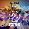LordBad - Play (Original Mix) EP