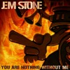 YOU ARE NOTHING WITHOUT ME (from STONE GROOVES album)