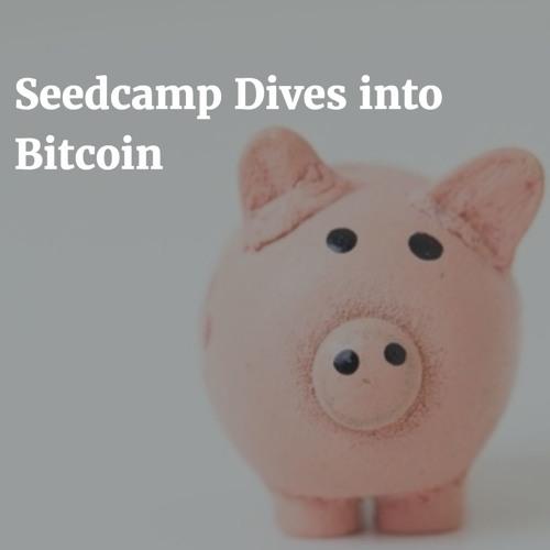 Seedcamp Dives into Bitcoin & Blockchain
