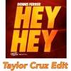 Denn1s Ferr3r - Hey hey (Taylor Cruz Edit) *FREE DOWNLOAD*