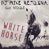DJ Mike Re.To.Sna. feat. Nickole - White Horse (Radio Edit)