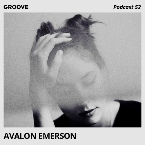 Groove Podcast 52 - Avalon Emerson