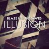 Blaze U & The Waves - Illusion (Original Mix)*BUY=FREE DOWNLOAD*