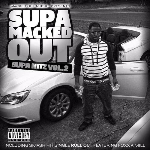 "Big Supa aka Supa Macked Out  featuring: FOXX - ""ROLL OUT"" ... SUPA HITZ vol. 2 coming soon"