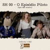 1 ANO DE SH - O episódio piloto