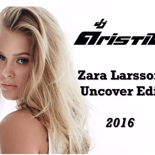 Zara Larsson Uncover Dj Aristik Edit 2016 Free Download By Dj Aristik Official
