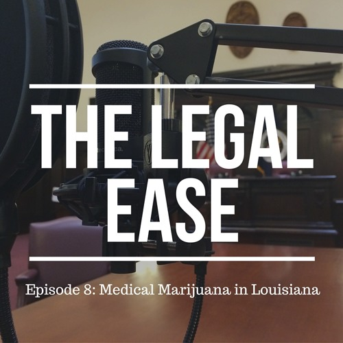 Ep. 8 Medical Marijuana in Louisiana, Uber, and the State Budget