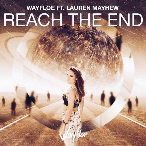 Wayfloe - Reach The End (feat. Lauren Mayhew)