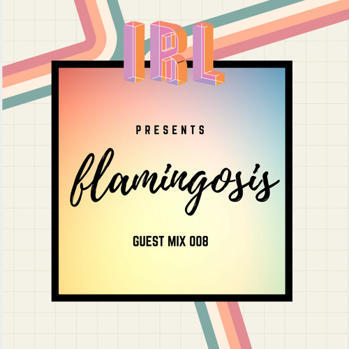 Flamingosis - IRL Guest Mix
