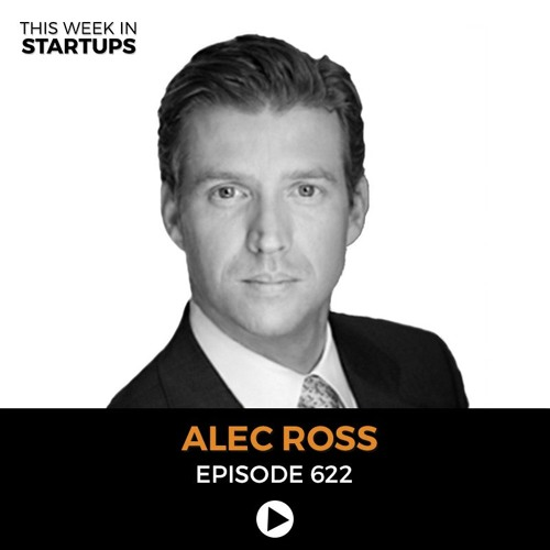 """E622: Alec Ross, discusses his new book & the """"Industries of the Future"""""""