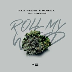 Dizzy Wright & Demrick - Roll My Weed (Prod By DJ Hoppa)