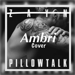 Zayn - PILLOWTALK Ambri Cover