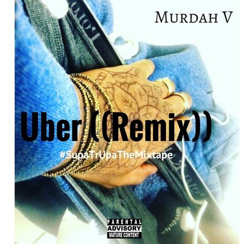 Murdah V A.K.A KingDagga Murdah V ~ Uber ((Remix)) soundcloudhot