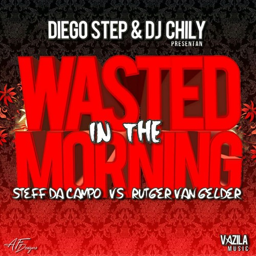 Steff Da Campo vs. Rutger Van Gelder - Wasted In The Morning (Diego Step & Dj Chily Remix )