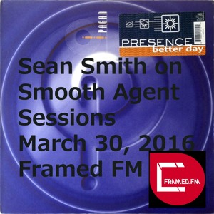 Sean Smith on Smooth Agent Sessions @ Framed FM March 2016