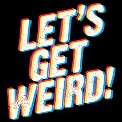 Let´s Get Weird #05