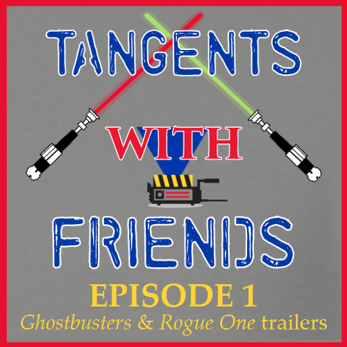 Tangents with Friends, Episode 1 - Ghostbusters & Rogue One trailer discussion