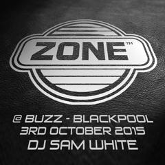 ZONE @ BUZZ - BLACKPOOL - OCT 2015 - DJ SAM WHITE *FREE DOWNLOAD*