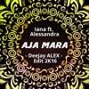 Iana Feat. Alessandra - Aja Mara ( Deejay ALEX - Edit 2k16 )