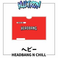 Headbang N Chill