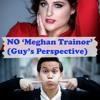 Meghan Trainor - No (Guy's Perspective)