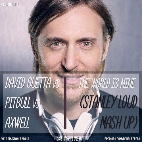 David Guetta vs Axwell vs Gent Jawns & Miguel Robles - The World Is Mine (STANLEY LOUD MASH UP)