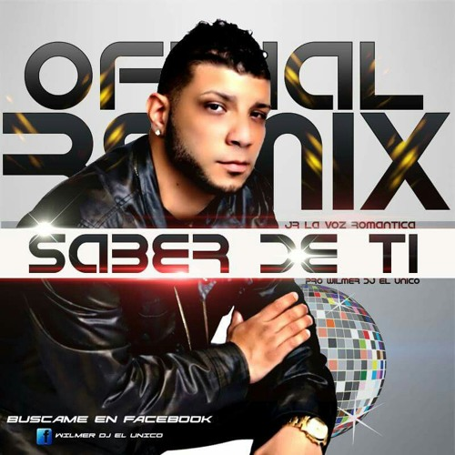 Jr La Voz Romantica -Remix Saber De Ti  (PROD WILMER DJ EL UNICO )