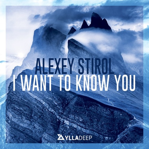 Alexey Stirol - I Want To Know You (Radio Edit) [PREVIEW]