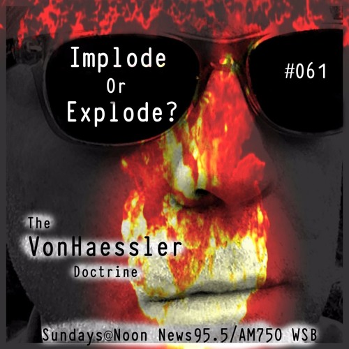 The Von Haessler Doctrine #061 - Implode or Explode?