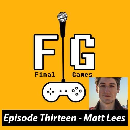 Final Games Episode 13 - Matt Lees (Cool Ghosts / Shut Up & Sit Down / Daft Souls)