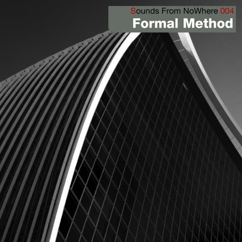 Sounds From NoWhere Podcast #004 - Formal Method