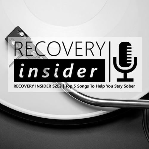 RECOVERY INSIDER S2E2 | The Top 5 Songs To Help You Stay Sober