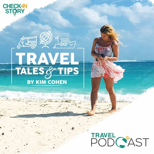 E:003- Travel Tales & Tips By Kim Cohen