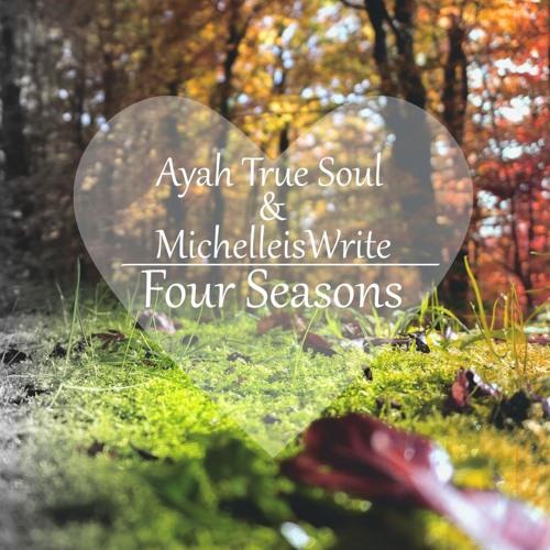 Ayah True Soul  & MichelleisWrite - Four Seasons