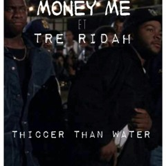 Thiccer Than Water x Money Me ft Tre Ridah