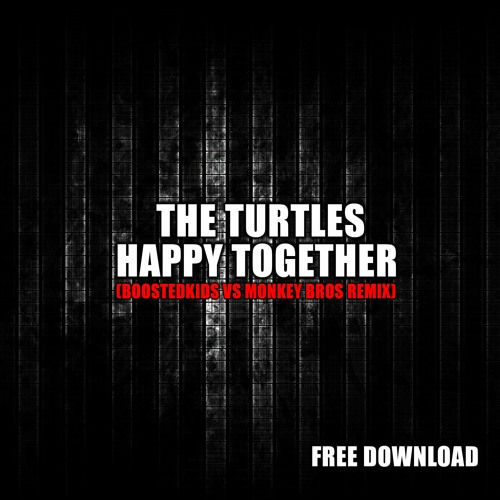 The Turtles - Happy Together (BOOSTEDKIDS vs. Monkey Bros Remix)