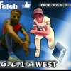 G.C.I X West -FELEB (prod By N.Q.O)