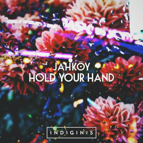 JAHKOY - Hold Your Hand (Indiginis Remix)