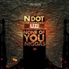 NDot Ft. Lil Uzi Vert - None Of You Niggas