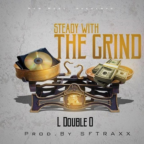 L Double O Steady With The Grind L Double O Prod By Sf Traxx soundcloudhot