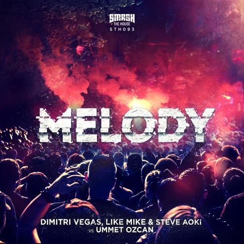 Dimitri Vegas, Like Mike & Steve Aoki vs Ummet Ozcan - Melody - BEATPORT #1